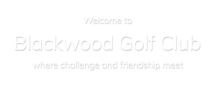 welcome to blackwood golf club.  where challenge and friendship meet.